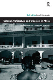 Colonial Architecture and Urbanism in Africa: Intertwined and Contested Histories