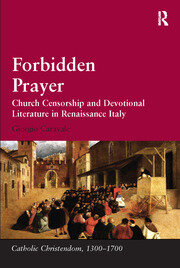 Forbidden Prayer: Church Censorship and Devotional Literature in Renaissance Italy
