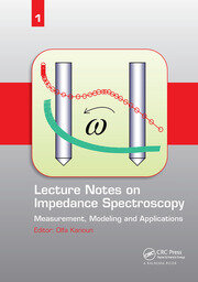 Lecture Notes on Impedance Spectroscopy: Measurement, Modeling and Applications, Volume 1