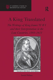 A King Translated: The Writings of King James VI & I and their Interpretation in the Low Countries, 1593–1603