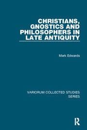 Christians, Gnostics and Philosophers in Late Antiquity