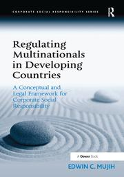 Regulating Multinationals in Developing Countries: A Conceptual and Legal Framework for Corporate Social Responsibility