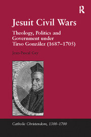 Jesuit Civil Wars: Theology, Politics and Government under Tirso González (1687-1705)