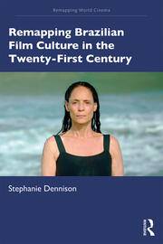 Remapping Brazilian Film Culture in the Twenty-First Century