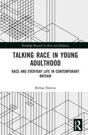 Talking Race in Young Adulthood: Race and Everyday Life in Contemporary Britain