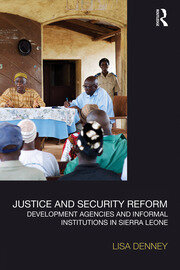 Justice and Security Reform: Development Agencies and Informal Institutions in Sierra Leone