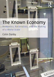 The Known Economy: Romantics, Rationalists, and the Making of a World Scale