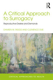 A Critical Approach to Surrogacy: Reproductive Desires and Demands