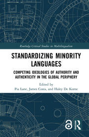 Standardizing Minority Languages (Open Access): Competing Ideologies of Authority and Authenticity in the Global Periphery