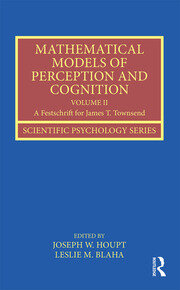 Mathematical Models of Perception and Cognition Volume II: A Festschrift for James T. Townsend