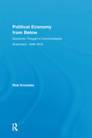 Political Economy from Below: Economic Thought in Communitarian Anarchism, 1840-1914