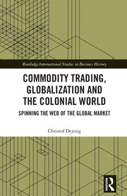 Commodity Trading, Globalization and the Colonial World: Spinning the Web of the Global Market