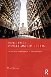 Business in Post-Communist Russia: Privatisation and the Limits of Transformation