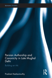 Persian Authorship and Canonicity in Late Mughal Delhi: Building an Ark