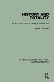 History and Totality: Radical Historicism From Hegel to Foucault