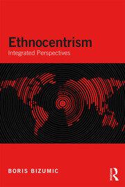 Ethnocentrism: Integrated Perspectives