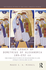 The Legacy of Demetrius of Alexandria 189-232 CE: The Form and Function of Hagiography in Late Antique and Islamic Egypt