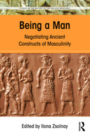 Being a Man: Negotiating Ancient Constructs of Masculinity