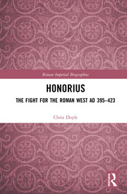 Honorius: The Fight for the Roman West AD 395-423