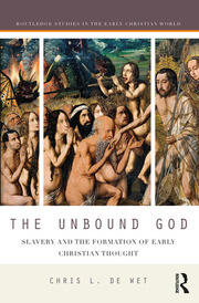 The Unbound God: Slavery and the Formation of Early Christian Thought