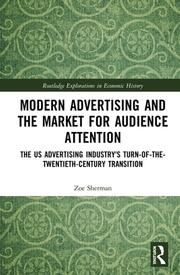 Modern Advertising and the Market for Audience Attention: The US Advertising Industry's Turn-of-the-Twentieth-Century Transition