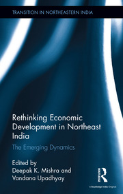 Rethinking Economic Development in Northeast India: The Emerging Dynamics