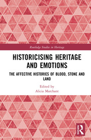 Historicising Heritage and Emotions: The Affective Histories of Blood, Stone and Land