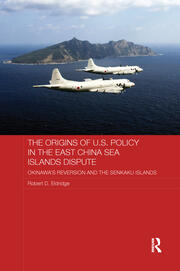 The Origins of U.S. Policy in the East China Sea Islands Dispute: Okinawa's Reversion and the Senkaku Islands
