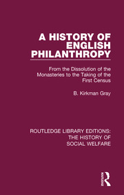 A History of English Philanthropy: From the Dissolution of the Monasteries to the Taking of the First Census