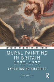 Mural Painting in Britain 1630-1730: Experiencing Histories