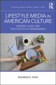 Lifestyle Media in American Culture: Gender, Class, and the Politics of Ordinariness