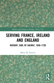 Serving France, Ireland and England: Ruvigny, Earl of Galway, 1648–1720