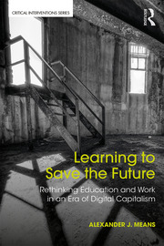Learning to Save the Future: Rethinking Education and Work in an Era of Digital Capitalism