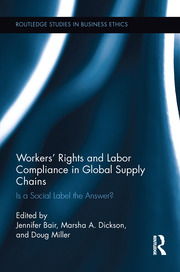 Workers' Rights and Labor Compliance in Global Supply Chains: Is a Social Label the Answer?