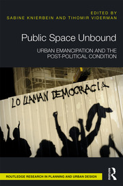 Public Space Unbound: Urban Emancipation and the Post-Political Condition