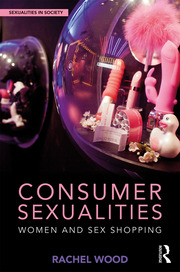 Consumer Sexualities: Women and Sex Shopping