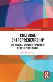 Cultural Entrepreneurship: The Cultural Worker's Experience of Entrepreneurship