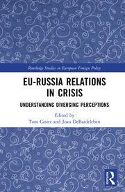 EU-Russia Relations in Crisis: Understanding Diverging Perceptions