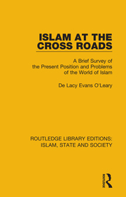 Islam at the Cross Roads: A Brief Survey of the Present Position and Problems of the World of Islam