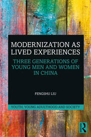Modernization as Lived Experiences: Three Generations of Young Men and Women in China