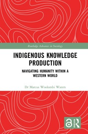 Indigenous Knowledge Production: Navigating Humanity within a Western World