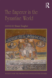 The Emperor in the Byzantine World: Papers from the Forty-Seventh Spring Symposium of Byzantine Studies