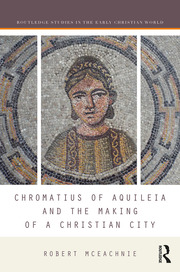Featured Title - Chromatius of Aquileia and the Making of a Christian City - 1st Edition book cover