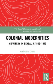 Colonial Modernities: Midwifery in Bengal, c.1860–1947