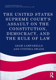 The United States Supreme Court's Assault on the Constitution, Democracy, and the Rule of Law