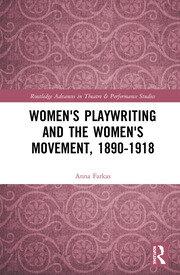 Women's Playwriting and the Women's Movement, 1890-1918
