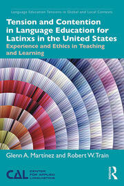 Tension and Contention in Language Education for Latinxs in the United States: Experience and Ethics in Teaching and Learning