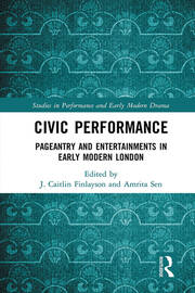 Civic Performance: Pageantry and Entertainments in Early Modern London