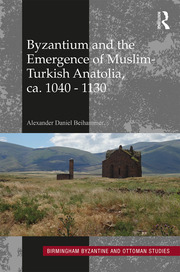 Byzantium and the Emergence of Muslim-Turkish Anatolia, ca. 1040-1130