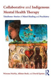 Collaborative and Indigenous Mental Health Therapy: Tātaihono – Stories of Māori Healing and Psychiatry